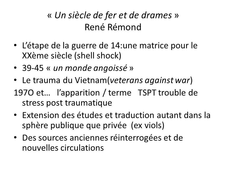 « Un siècle de fer et de drames » René Rémond Létape de la guerre de 14:une matrice pour le XXème siècle (shell shock) 39-45 « un monde angoissé » Le