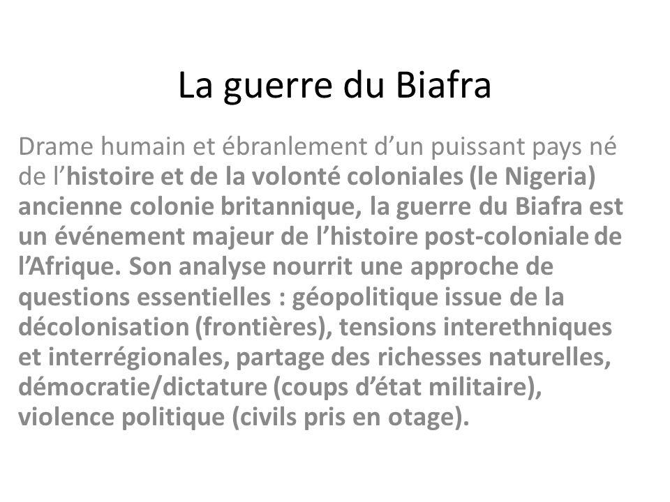 La guerre du Biafra Drame humain et ébranlement dun puissant pays né de lhistoire et de la volonté coloniales (le Nigeria) ancienne colonie britanniqu