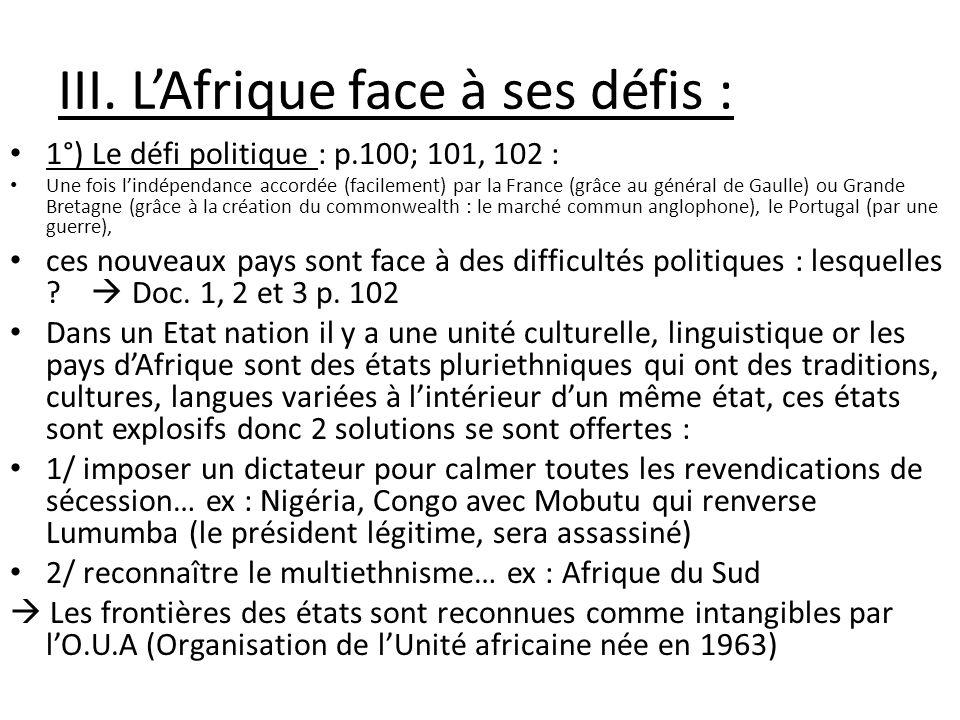 III. LAfrique face à ses défis : 1°) Le défi politique : p.100; 101, 102 : Une fois lindépendance accordée (facilement) par la France (grâce au généra