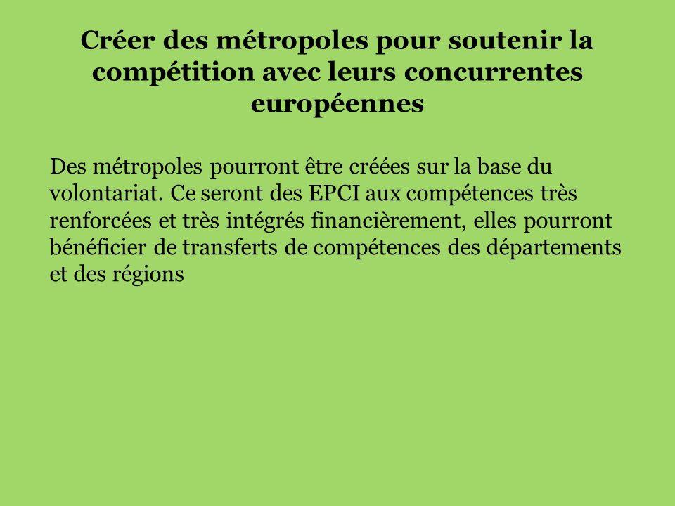 Créer des métropoles pour soutenir la compétition avec leurs concurrentes européennes Des métropoles pourront être créées sur la base du volontariat.