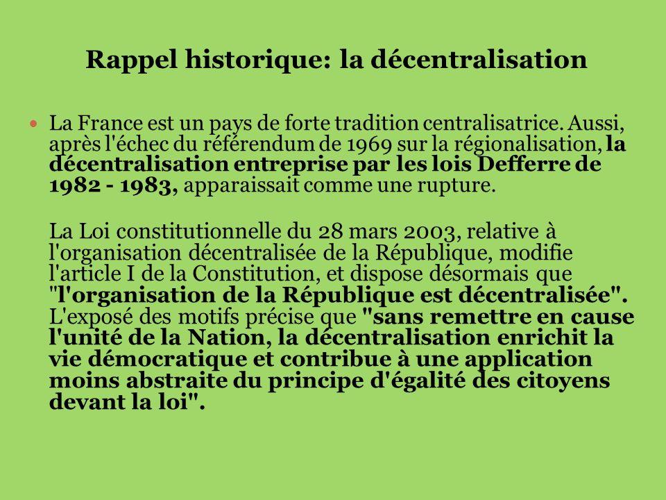 Rappel historique: la décentralisation La France est un pays de forte tradition centralisatrice. Aussi, après l'échec du référendum de 1969 sur la rég