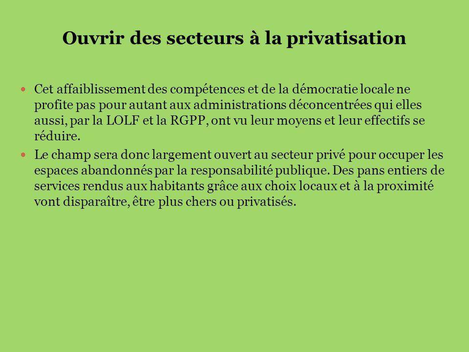 Ouvrir des secteurs à la privatisation Cet affaiblissement des compétences et de la démocratie locale ne profite pas pour autant aux administrations d