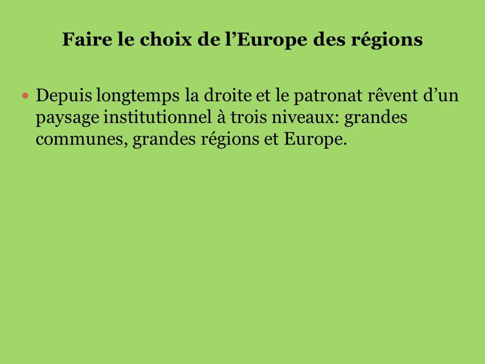 Faire le choix de lEurope des régions Depuis longtemps la droite et le patronat rêvent dun paysage institutionnel à trois niveaux: grandes communes, g