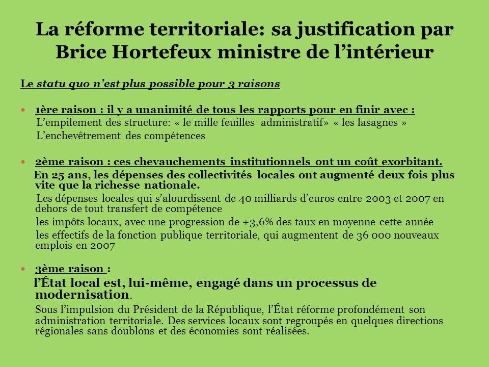 La réforme territoriale: sa justification par Brice Hortefeux ministre de lintérieur Le statu quo nest plus possible pour 3 raisons 1ère raison : il y