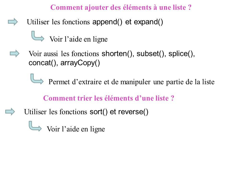 Comment ajouter des éléments à une liste ? Utiliser les fonctions append() et expand() Voir laide en ligne Voir aussi les fonctions shorten(), subset(