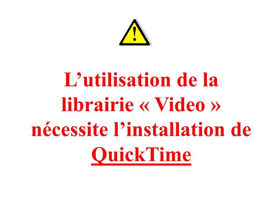 Lutilisation de la librairie « Video » nécessite linstallation de QuickTime