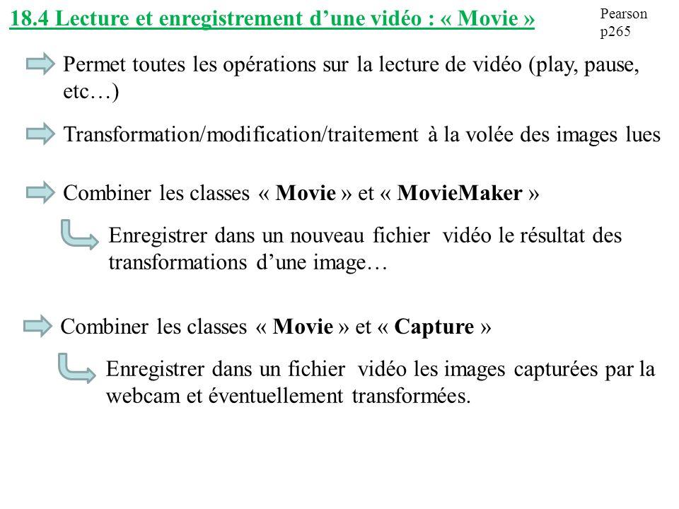 18.4 Lecture et enregistrement dune vidéo : « Movie » Permet toutes les opérations sur la lecture de vidéo (play, pause, etc…) Transformation/modifica