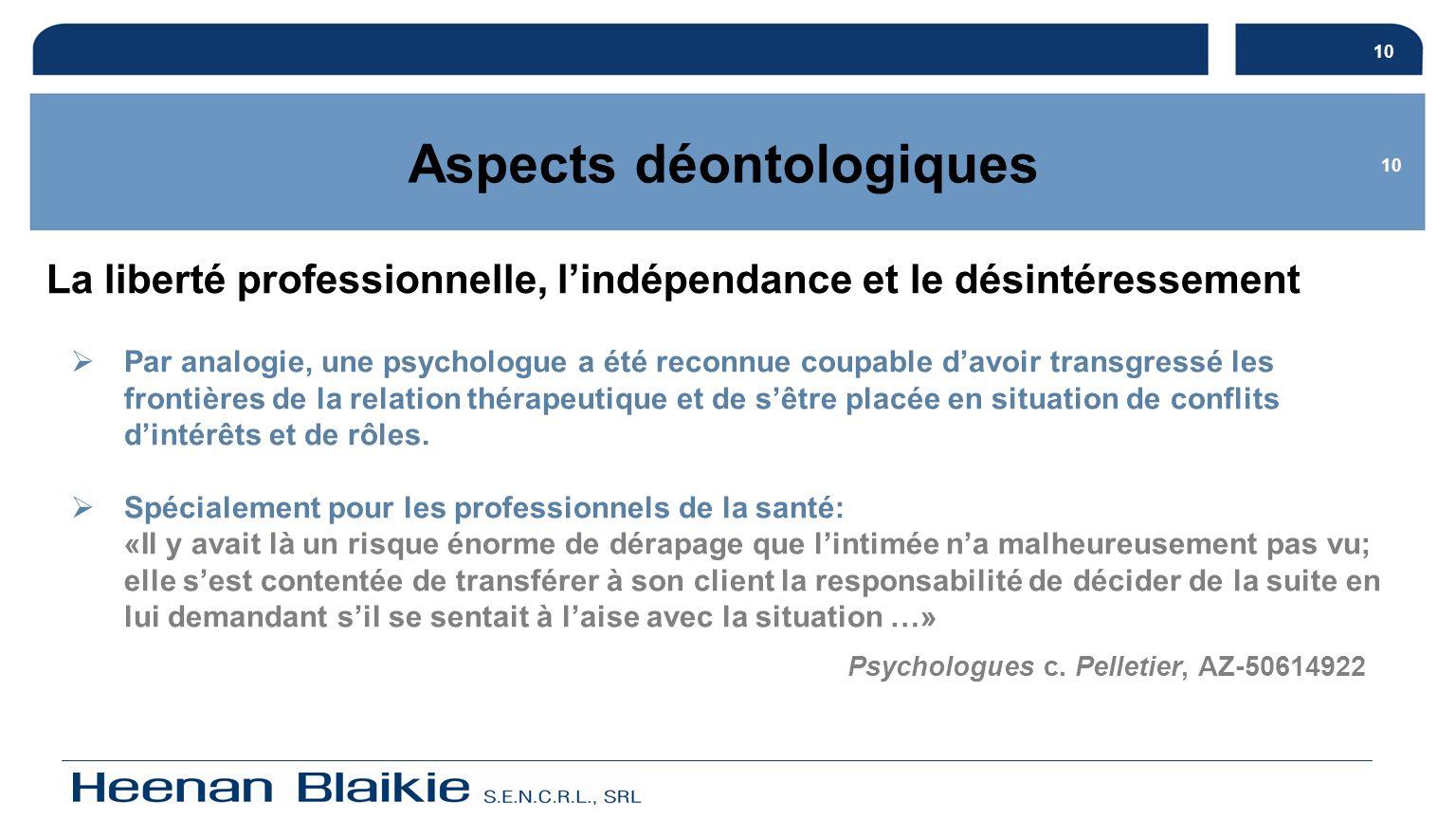10 Aspects déontologiques La liberté professionnelle, lindépendance et le désintéressement 10 Psychologues c. Pelletier, AZ-50614922 Par analogie, une