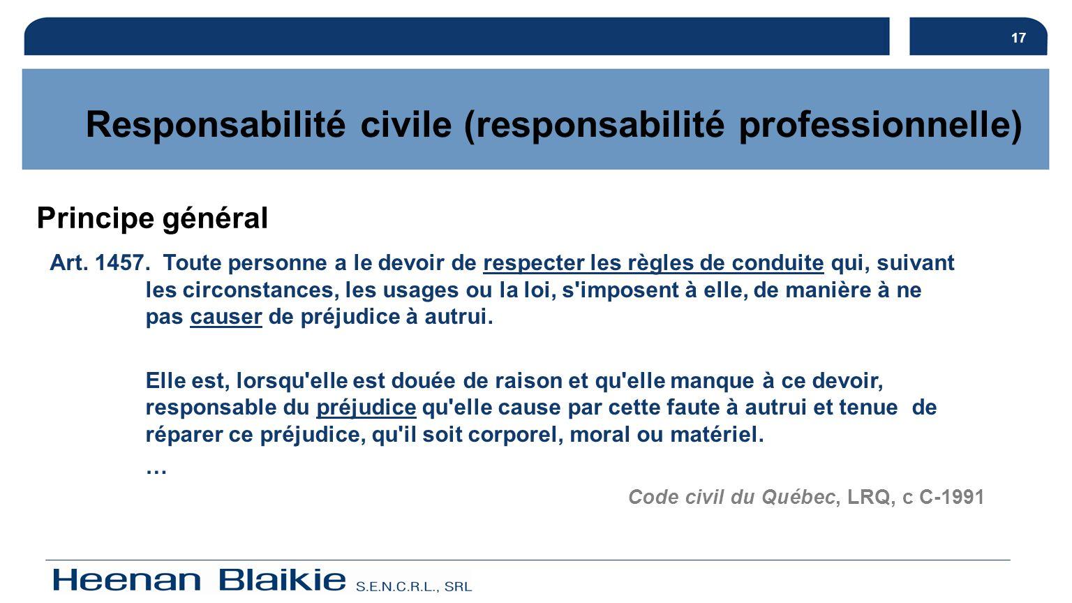 17 Responsabilité civile (responsabilité professionnelle) Art. 1457. Toute personne a le devoir de respecter les règles de conduite qui, suivant les c