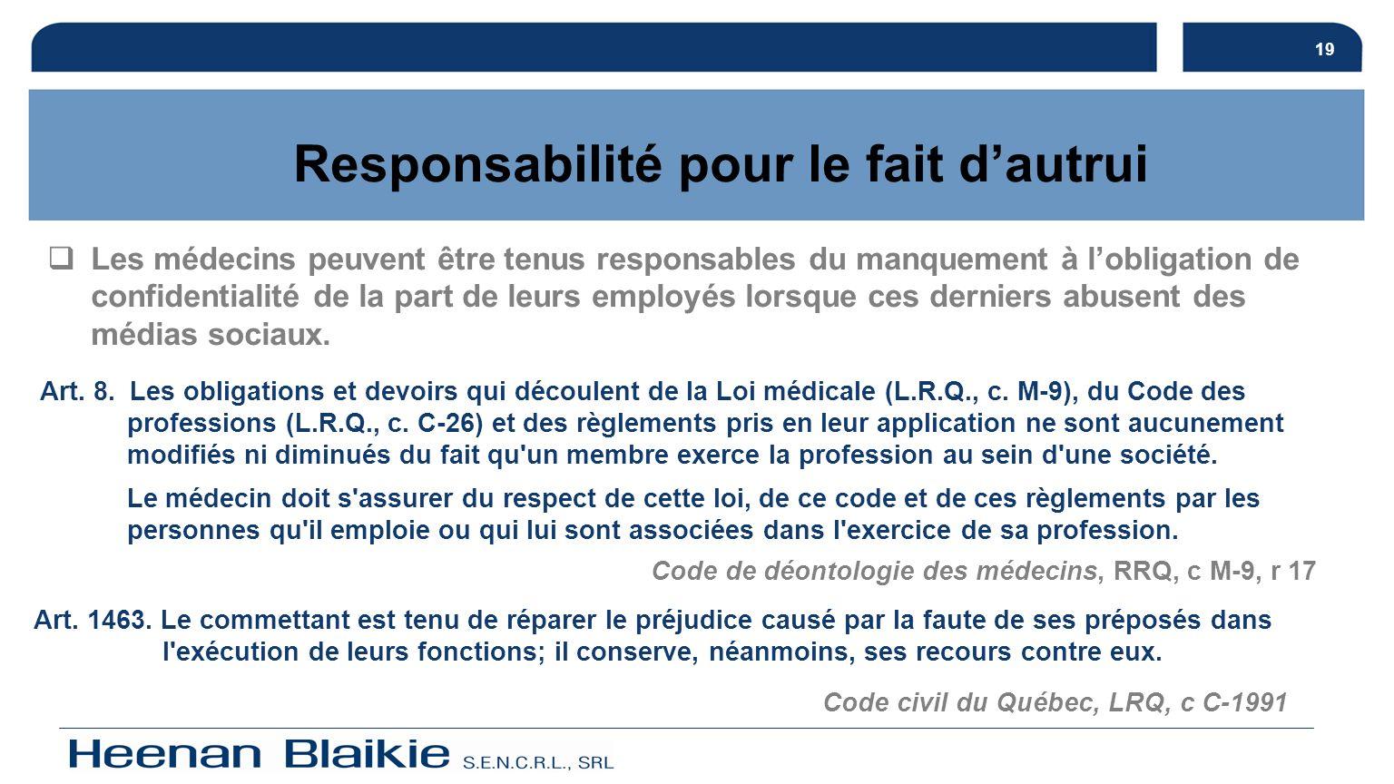 19 Responsabilité pour le fait dautrui Art. 8. Les obligations et devoirs qui découlent de la Loi médicale (L.R.Q., c. M-9), du Code des professions (