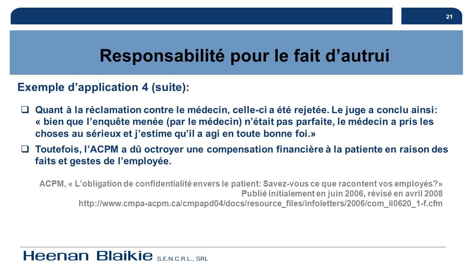 21 Responsabilité pour le fait dautrui Exemple dapplication 4 (suite): Quant à la réclamation contre le médecin, celle-ci a été rejetée. Le juge a con