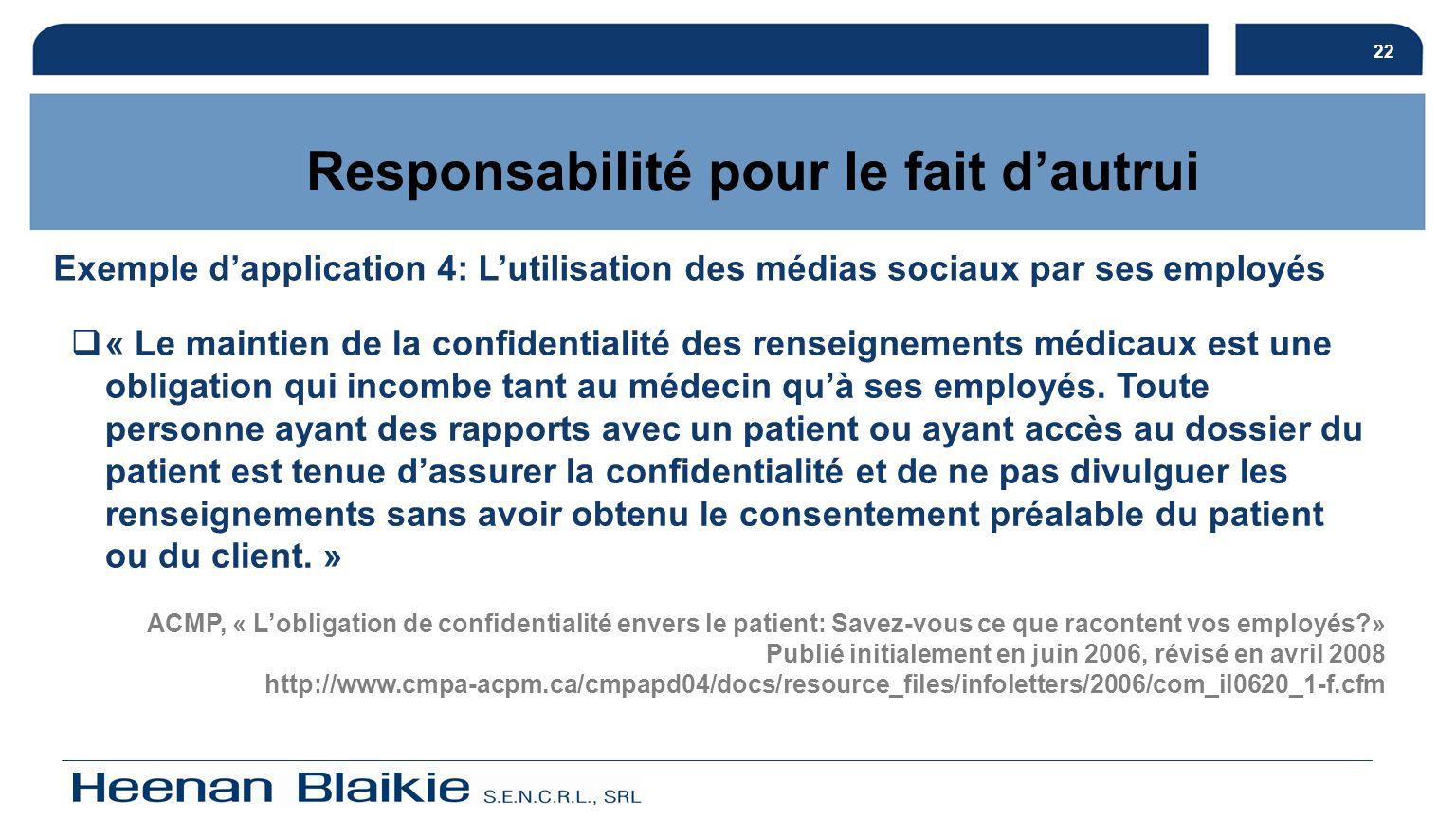 22 Responsabilité pour le fait dautrui Exemple dapplication 4: Lutilisation des médias sociaux par ses employés « Le maintien de la confidentialité de