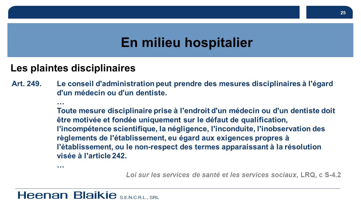 25 Les plaintes disciplinaires Art. 249.Le conseil d'administration peut prendre des mesures disciplinaires à l'égard d'un médecin ou d'un dentiste. …