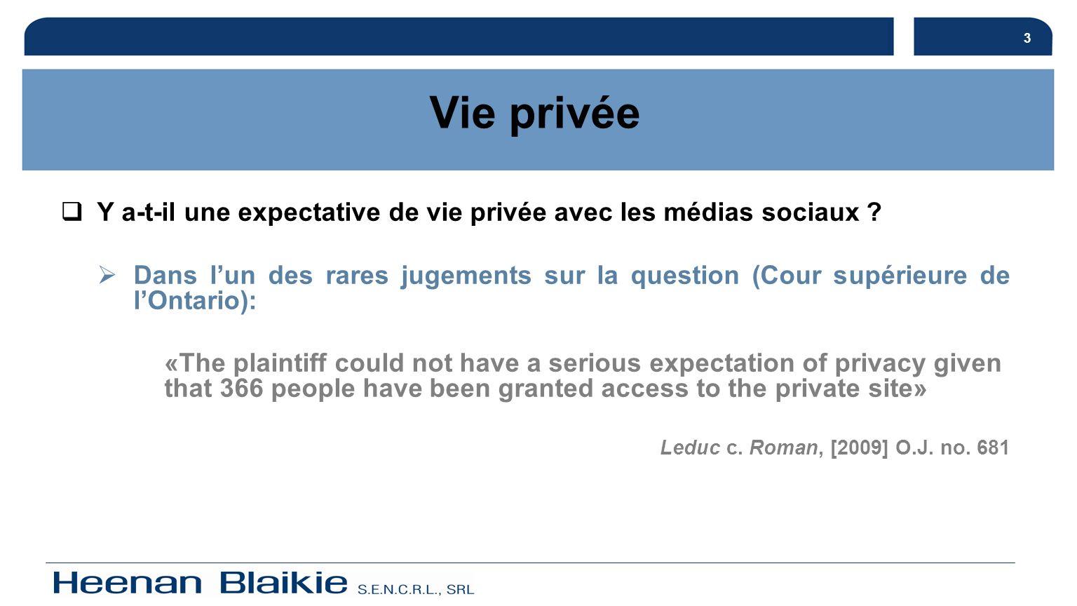 3 Y a-t-il une expectative de vie privée avec les médias sociaux ? Dans lun des rares jugements sur la question (Cour supérieure de lOntario): «The pl