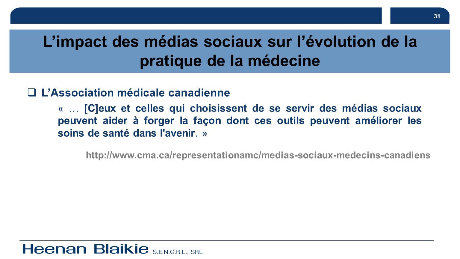 31 LAssociation médicale canadienne « … [C]eux et celles qui choisissent de se servir des médias sociaux peuvent aider à forger la façon dont ces outi