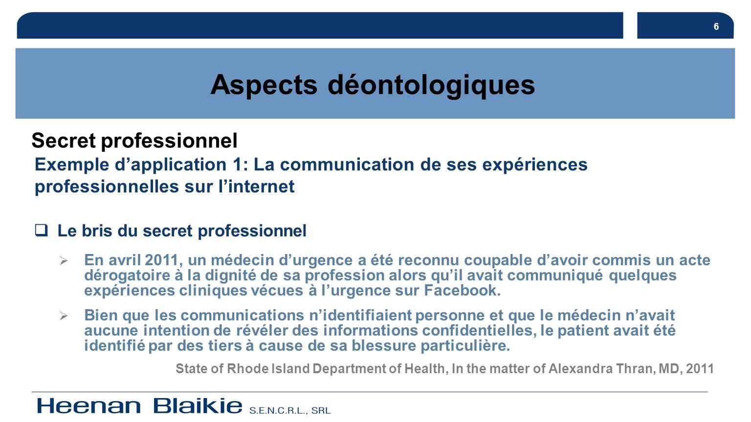 6 Le bris du secret professionnel Exemple dapplication 1: La communication de ses expériences professionnelles sur linternet Aspects déontologiques Se