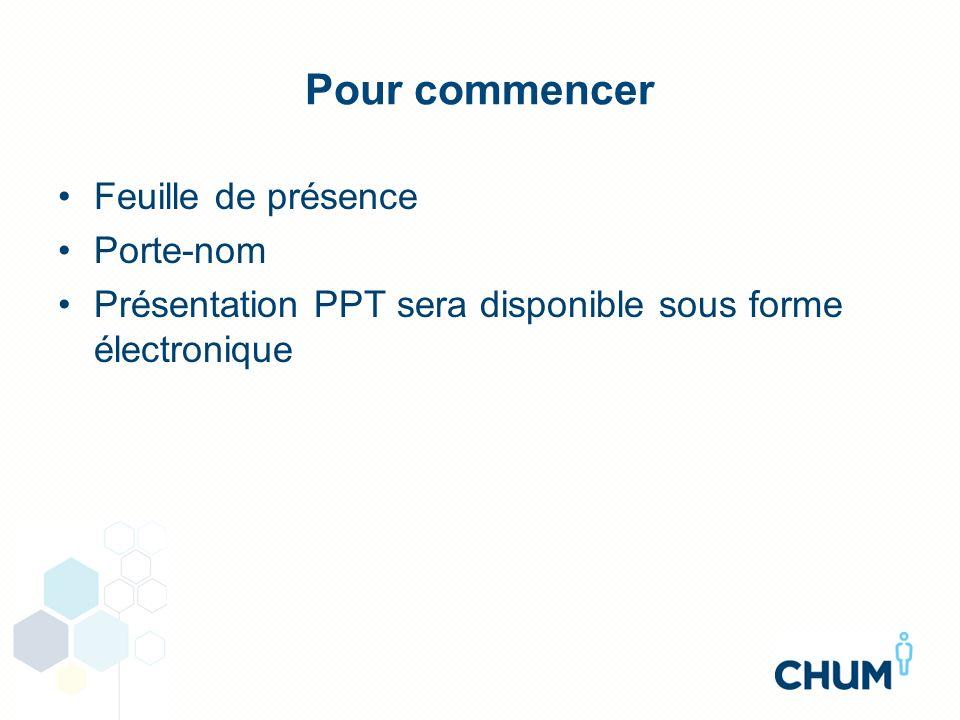 Pour commencer Feuille de présence Porte-nom Présentation PPT sera disponible sous forme électronique