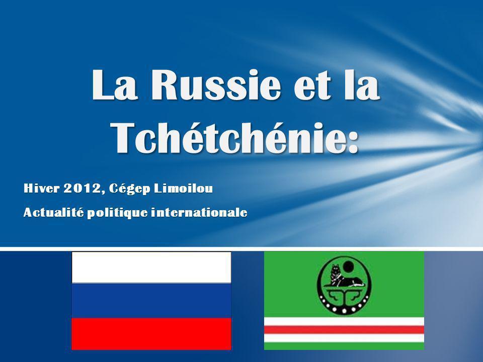 Hiver 2012, Cégep Limoilou Actualité politique internationale La Russie et la Tchétchénie: