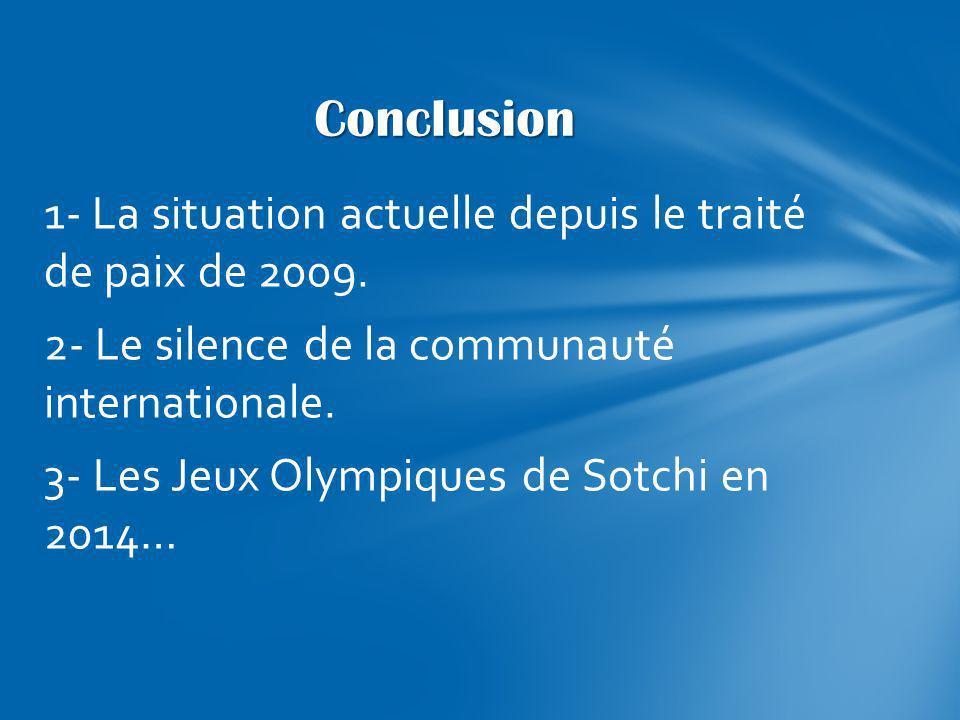 1- La situation actuelle depuis le traité de paix de 2009. 2- Le silence de la communauté internationale. 3- Les Jeux Olympiques de Sotchi en 2014… Co