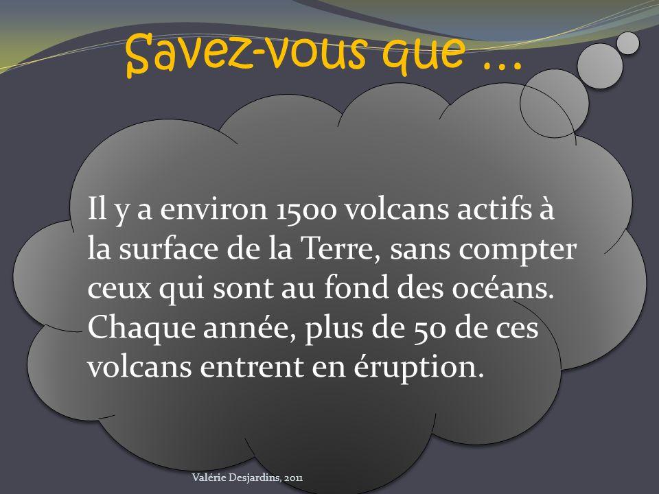 Savez-vous que … Il y a environ 1500 volcans actifs à la surface de la Terre, sans compter ceux qui sont au fond des océans. Chaque année, plus de 50