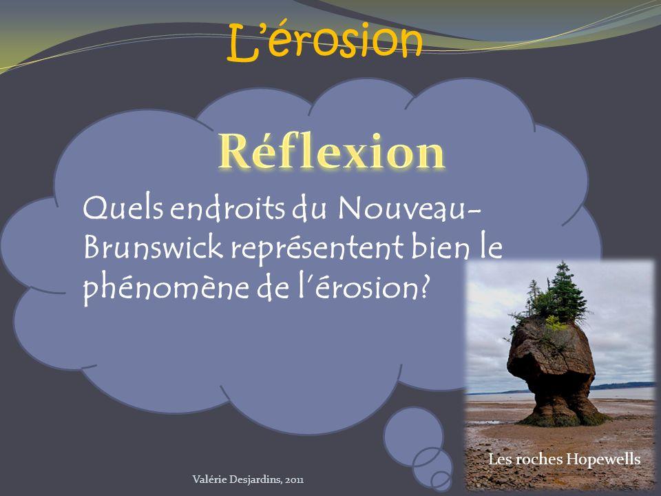 Lérosion Quels endroits du Nouveau- Brunswick représentent bien le phénomène de lérosion? Les roches Hopewells Valérie Desjardins, 2011