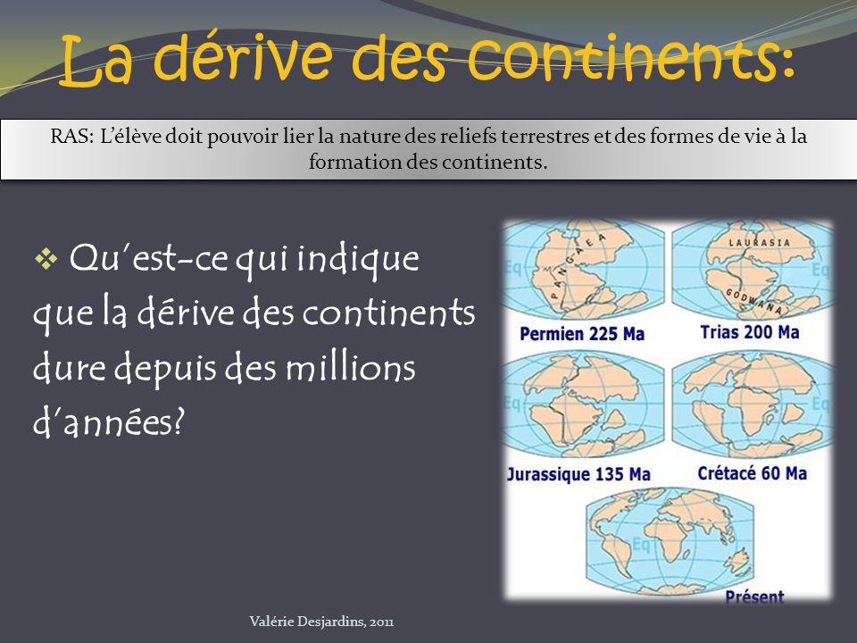 La dérive des continents: Quest-ce qui indique que la dérive des continents dure depuis des millions dannées? RAS: Lélève doit pouvoir lier la nature