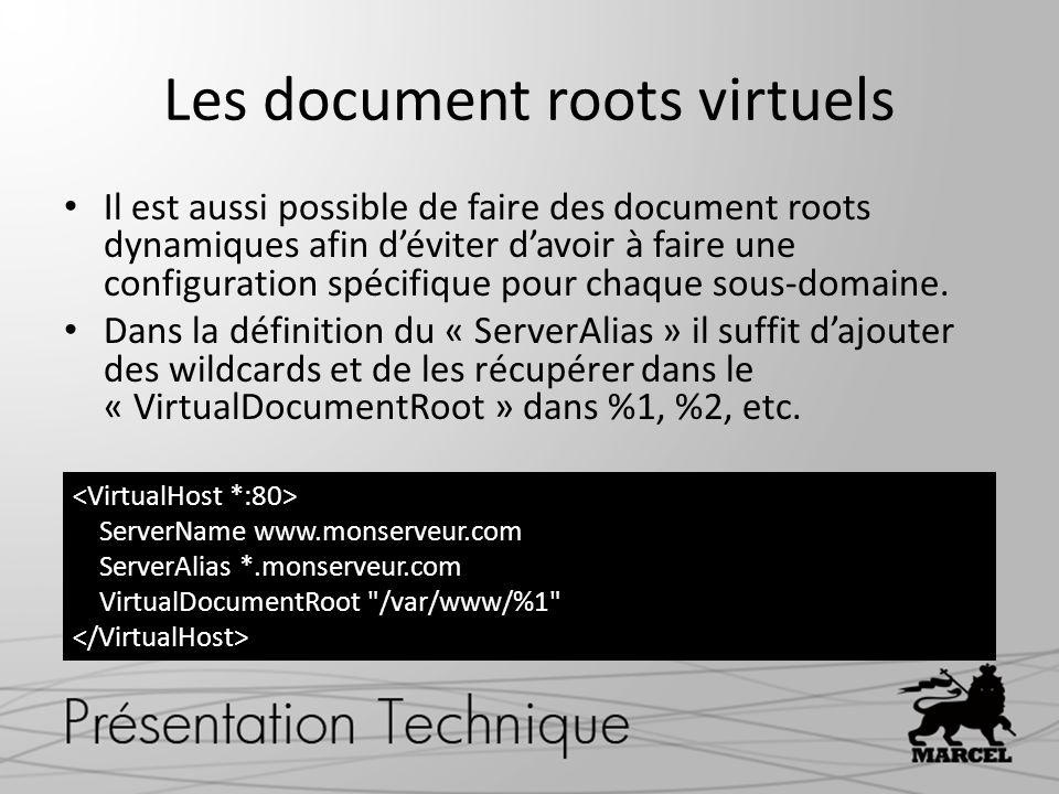 Les document roots virtuels Il est aussi possible de faire des document roots dynamiques afin déviter davoir à faire une configuration spécifique pour chaque sous-domaine.