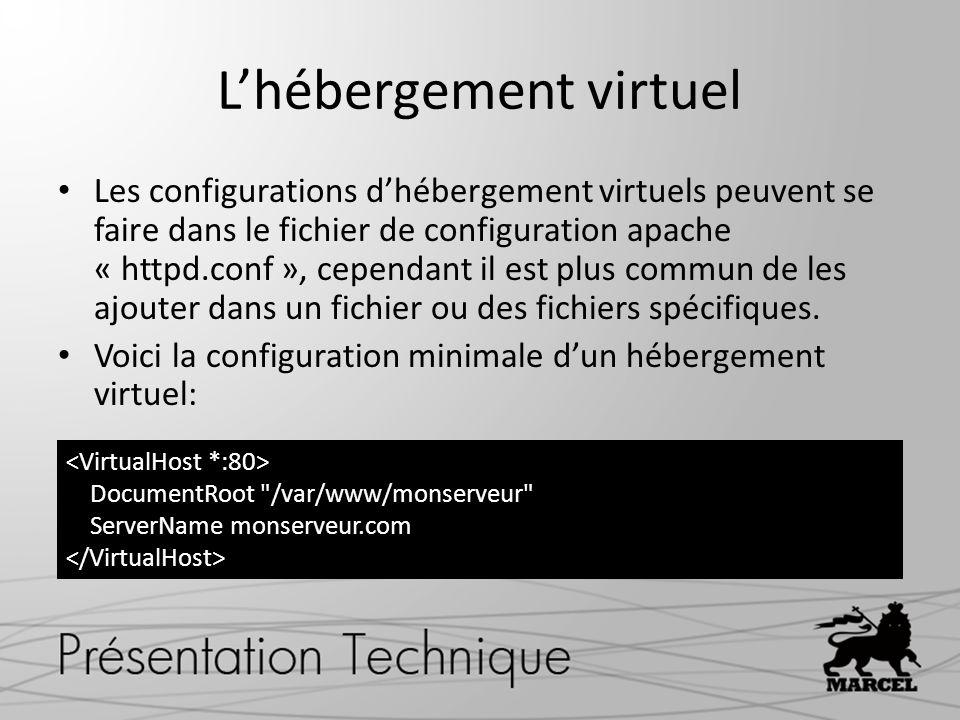 Lhébergement virtuel Les configurations dhébergement virtuels peuvent se faire dans le fichier de configuration apache « httpd.conf », cependant il est plus commun de les ajouter dans un fichier ou des fichiers spécifiques.