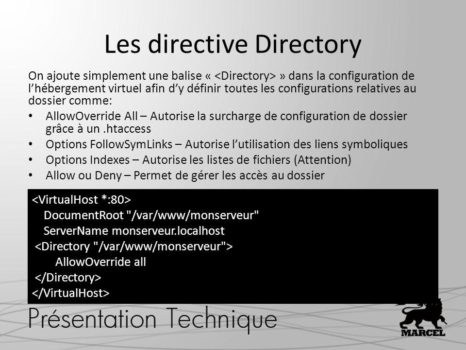 Les directive Directory On ajoute simplement une balise « » dans la configuration de lhébergement virtuel afin dy définir toutes les configurations re