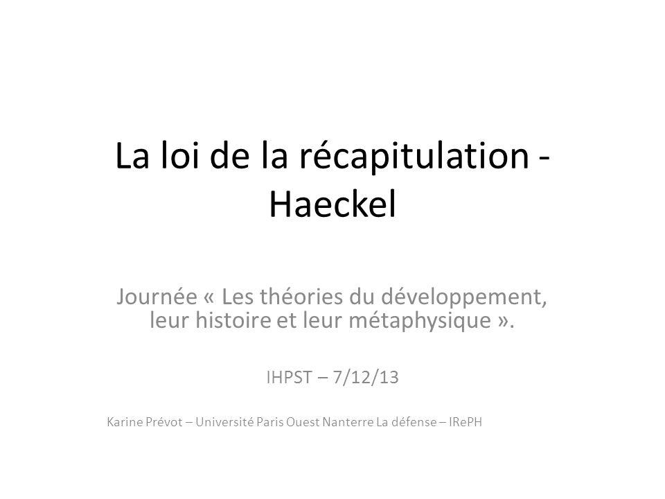 La loi de la récapitulation - Haeckel Journée « Les théories du développement, leur histoire et leur métaphysique ».
