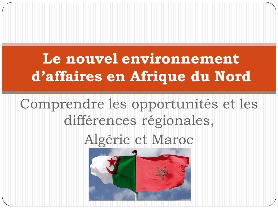 Comprendre les opportunités et les différences régionales, Algérie et Maroc Le nouvel environnement daffaires en Afrique du Nord