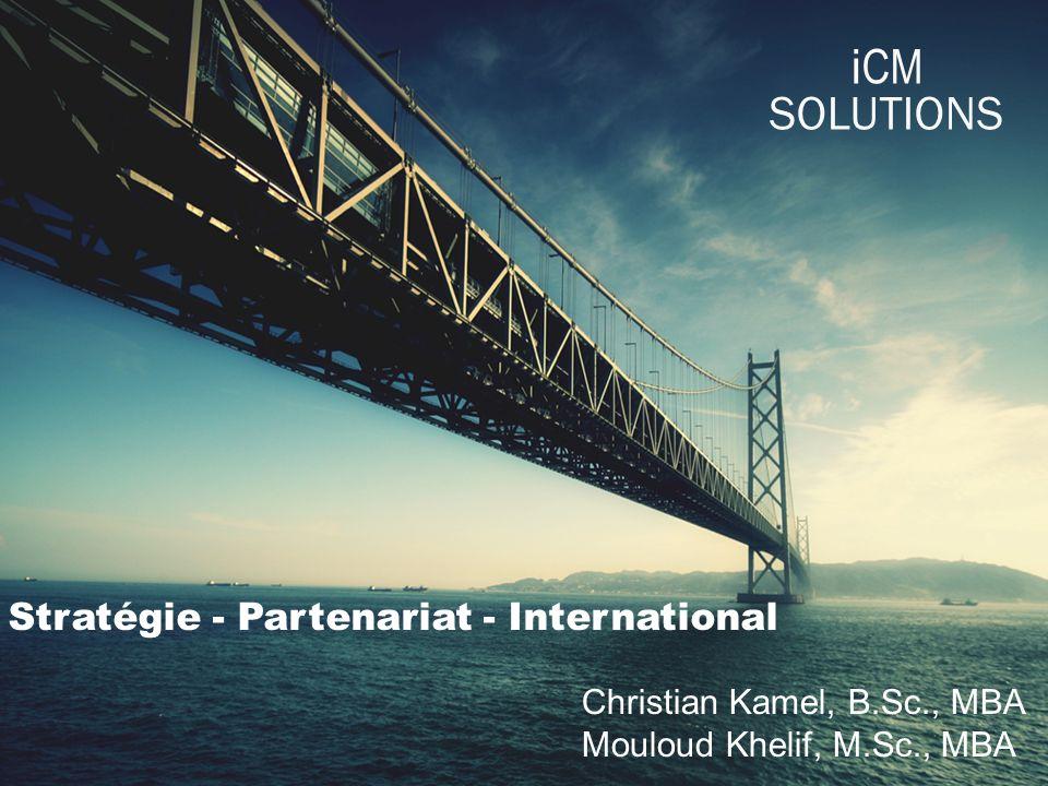 Merci pour votre attention Date i CM SOLUTIONS Stratégie - Partenariat - International Christian Kamel, B.Sc., MBA Mouloud Khelif, M.Sc., MBA