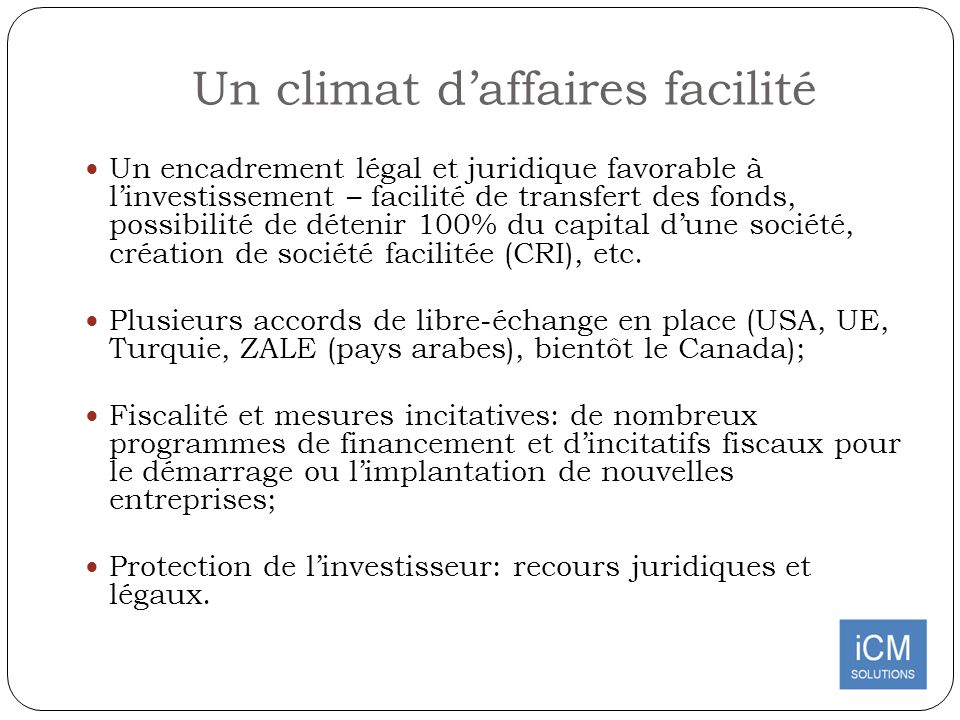 Un climat daffaires facilité Un encadrement légal et juridique favorable à linvestissement – facilité de transfert des fonds, possibilité de détenir 1