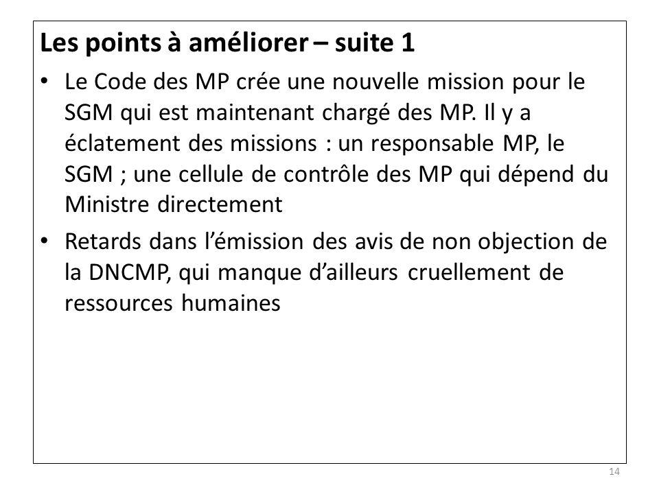 Les points à améliorer – suite 1 Le Code des MP crée une nouvelle mission pour le SGM qui est maintenant chargé des MP. Il y a éclatement des missions