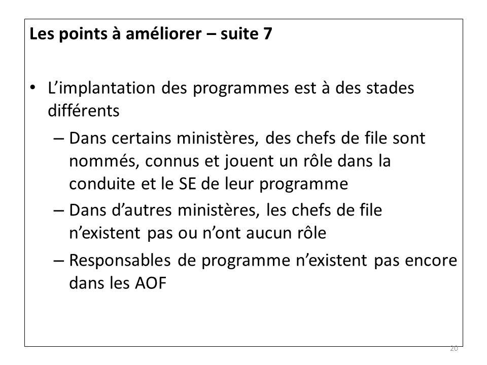 Les points à améliorer – suite 7 Limplantation des programmes est à des stades différents – Dans certains ministères, des chefs de file sont nommés, c