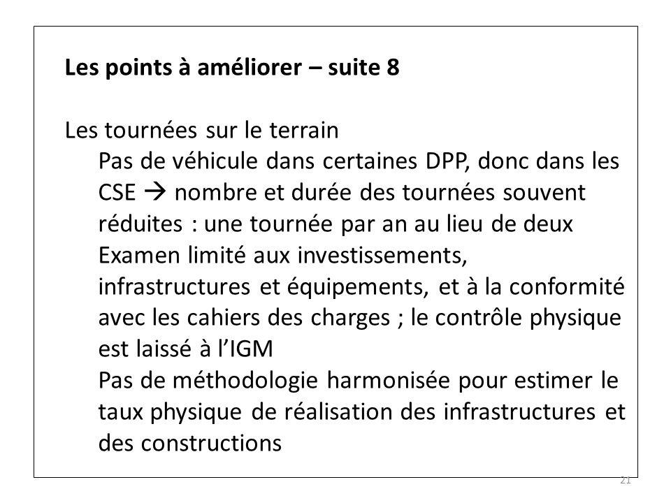 21 Les points à améliorer – suite 8 Les tournées sur le terrain Pas de véhicule dans certaines DPP, donc dans les CSE nombre et durée des tournées sou