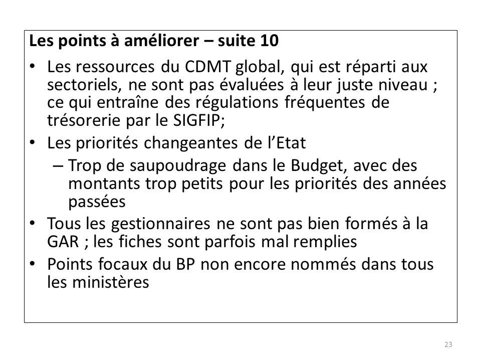 Les points à améliorer – suite 10 Les ressources du CDMT global, qui est réparti aux sectoriels, ne sont pas évaluées à leur juste niveau ; ce qui ent