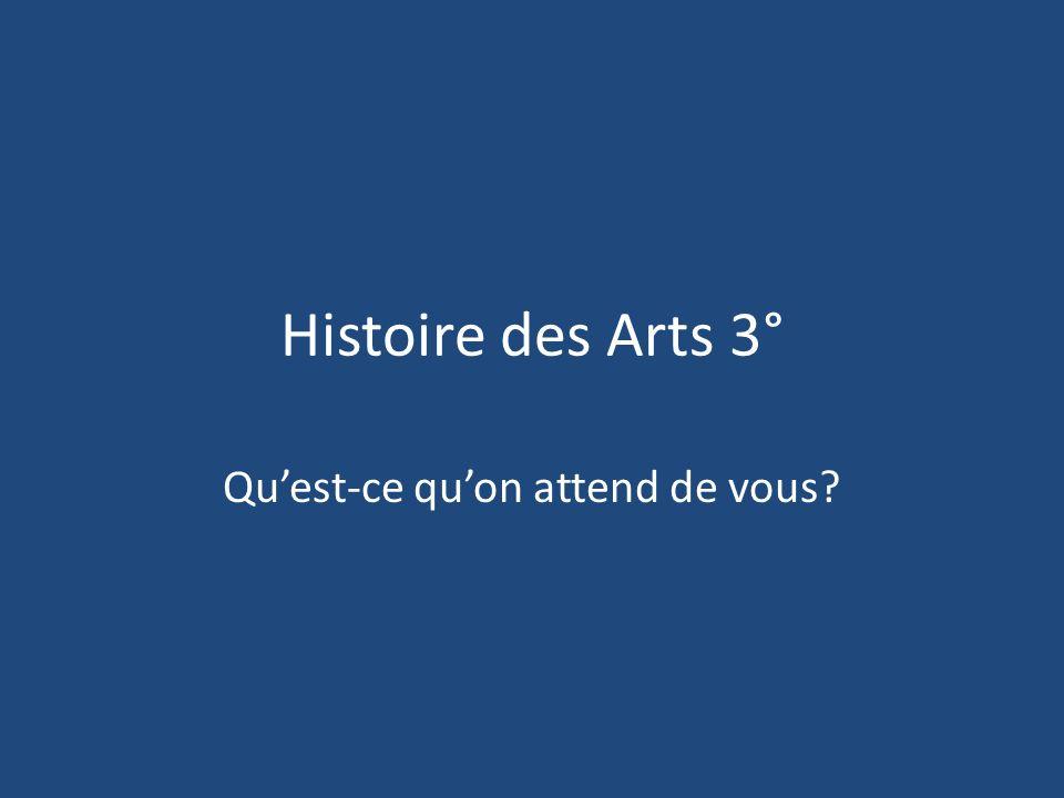 Histoire des Arts 3° Quest-ce quon attend de vous?