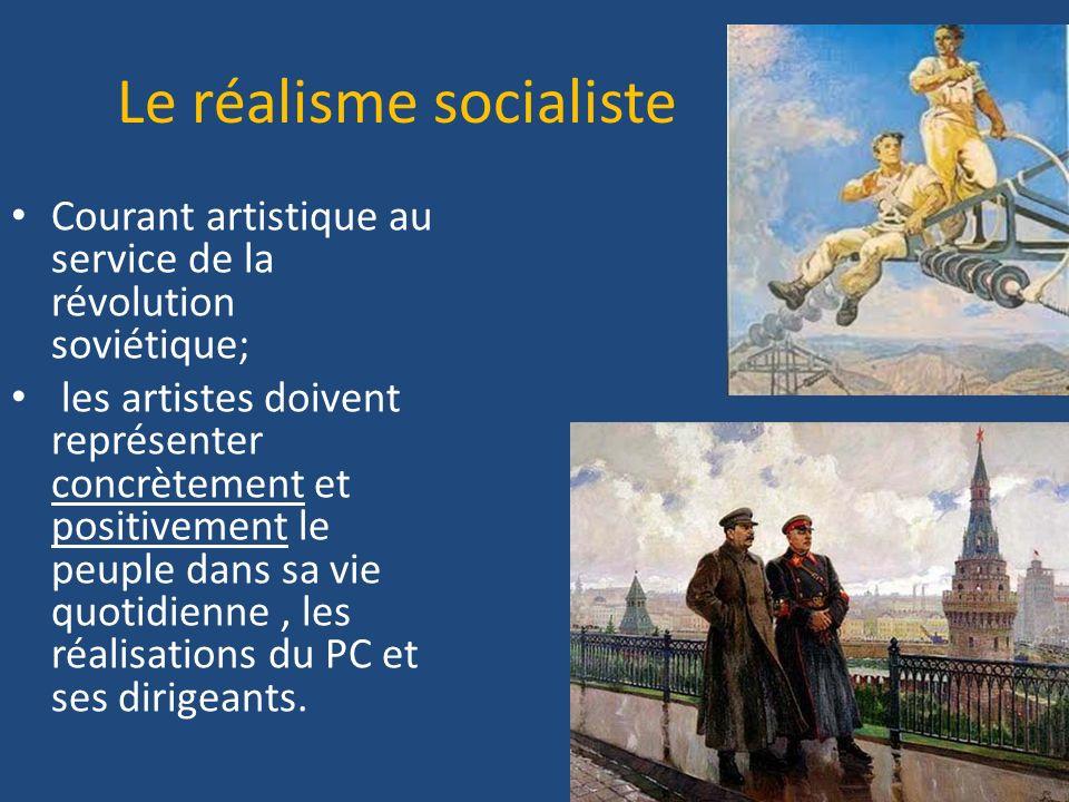 Le réalisme socialiste Courant artistique au service de la révolution soviétique; les artistes doivent représenter concrètement et positivement le peu