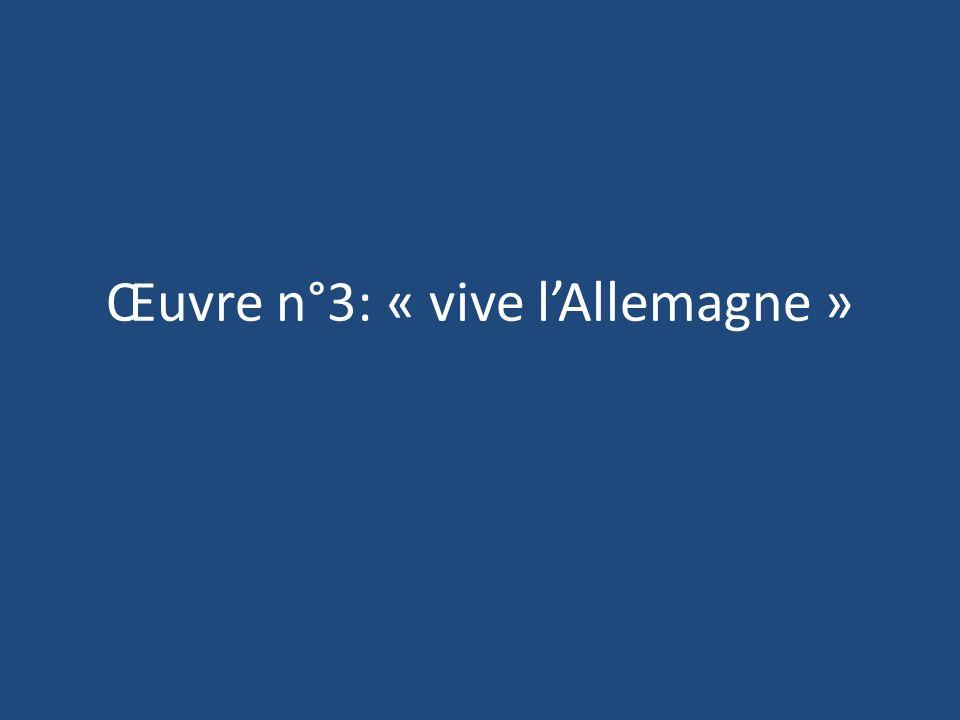 Œuvre n°3: « vive lAllemagne »
