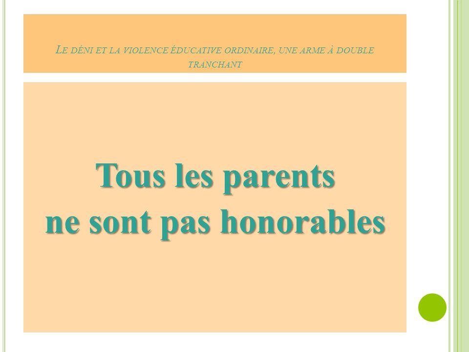 L E DÉNI ET LA VIOLENCE ÉDUCATIVE ORDINAIRE, UNE ARME À DOUBLE TRANCHANT Tous les parents ne sont pas honorables