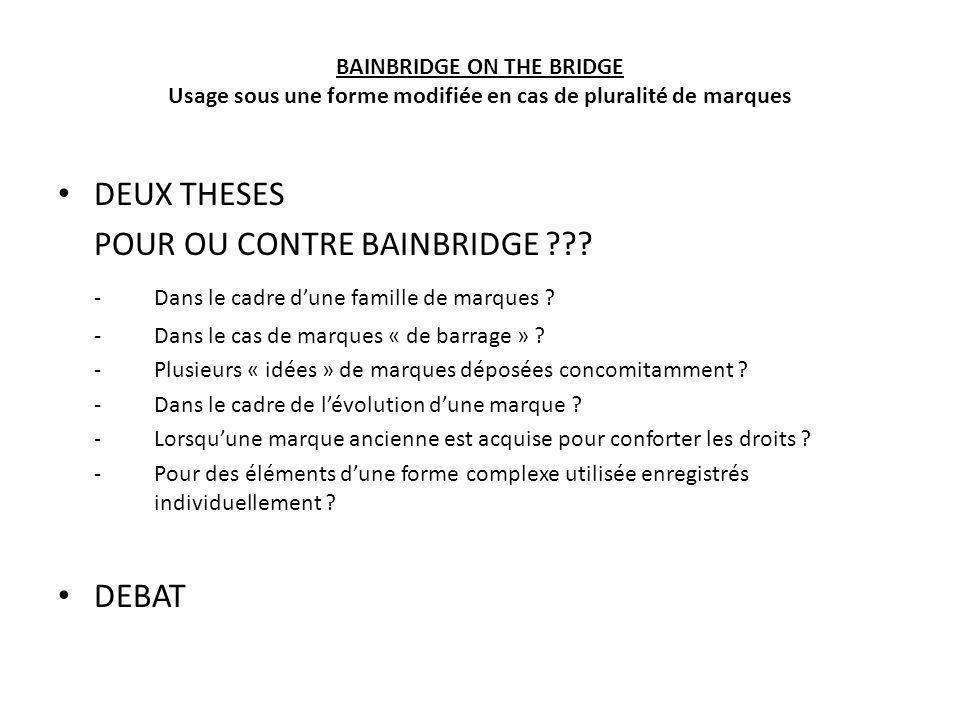 BAINBRIDGE ON THE BRIDGE Usage sous une forme modifiée en cas de pluralité de marques DEUX THESES POUR OU CONTRE BAINBRIDGE ??? -Dans le cadre dune fa