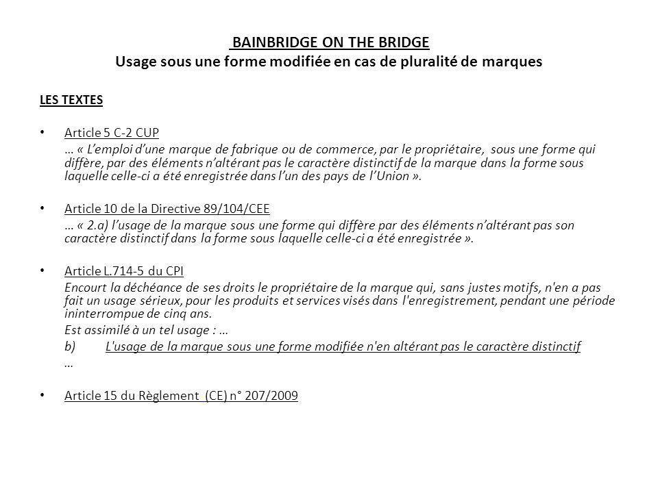 BAINBRIDGE ON THE BRIDGE Usage sous une forme modifiée en cas de pluralité de marques LES TEXTES Article 5 C-2 CUP … « Lemploi dune marque de fabrique