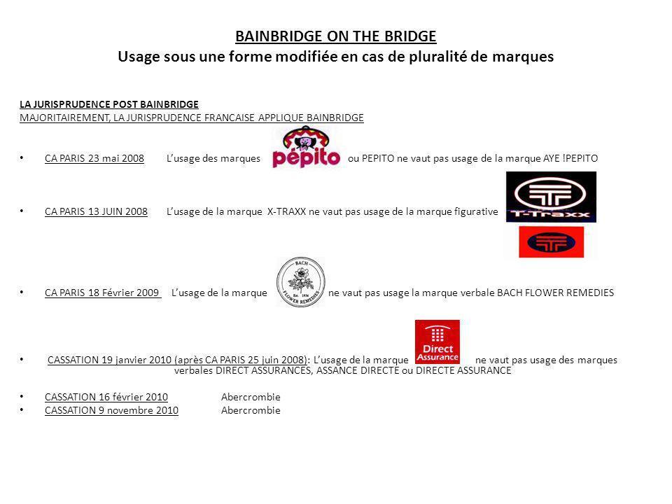 BAINBRIDGE ON THE BRIDGE Usage sous une forme modifiée en cas de pluralité de marques LA JURISPRUDENCE POST BAINBRIDGE QUELQUES ARRETS DISSIDENTS .