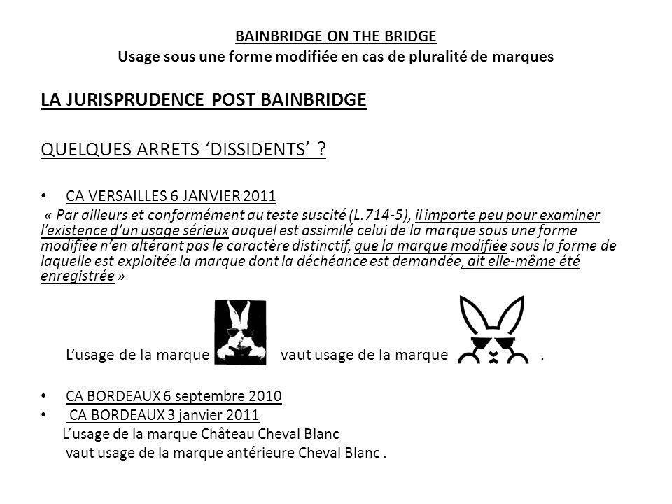 BAINBRIDGE ON THE BRIDGE Usage sous une forme modifiée en cas de pluralité de marques LA JURISPRUDENCE POST BAINBRIDGE QUELQUES ARRETS DISSIDENTS ? CA