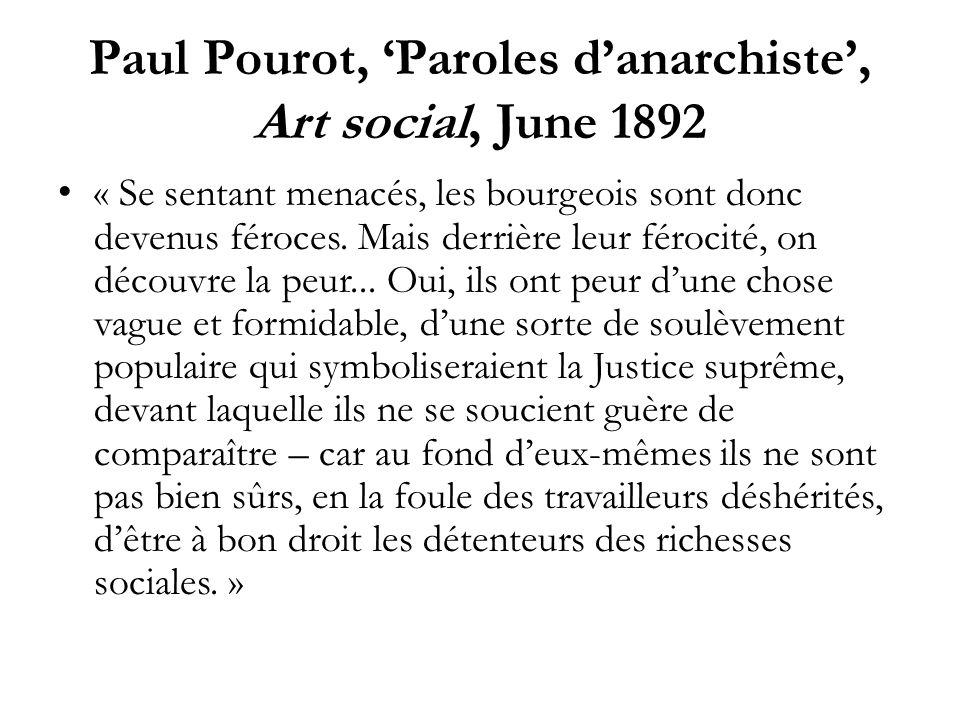 Paul Pourot, Paroles danarchiste, Art social, June 1892 « Se sentant menacés, les bourgeois sont donc devenus féroces. Mais derrière leur férocité, on