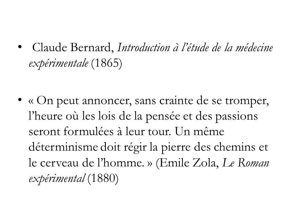 Claude Bernard, Introduction à létude de la médecine expérimentale (1865) « On peut annoncer, sans crainte de se tromper, lheure où les lois de la pensée et des passions seront formulées à leur tour.