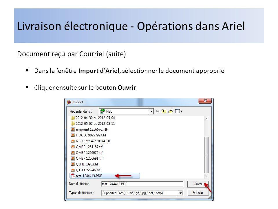 Livraison électronique - Opérations dans Ariel Document reçu par Courriel (suite) Dans la fenêtre Import dAriel, sélectionner le document approprié Cliquer ensuite sur le bouton Ouvrir