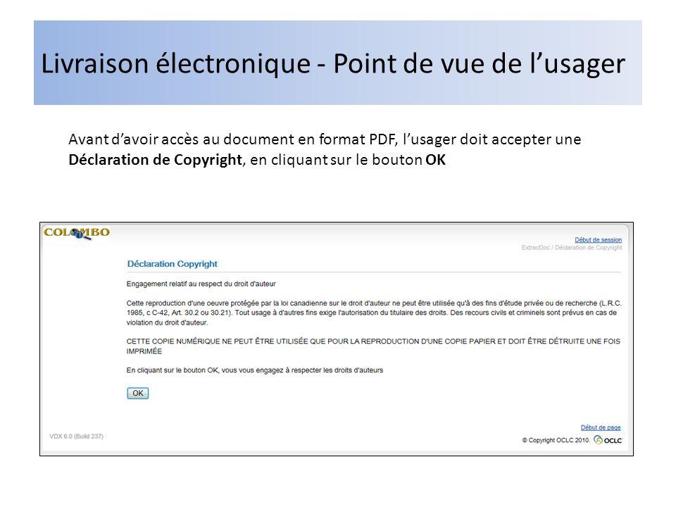 Livraison électronique - Point de vue de lusager Avant davoir accès au document en format PDF, lusager doit accepter une Déclaration de Copyright, en cliquant sur le bouton OK