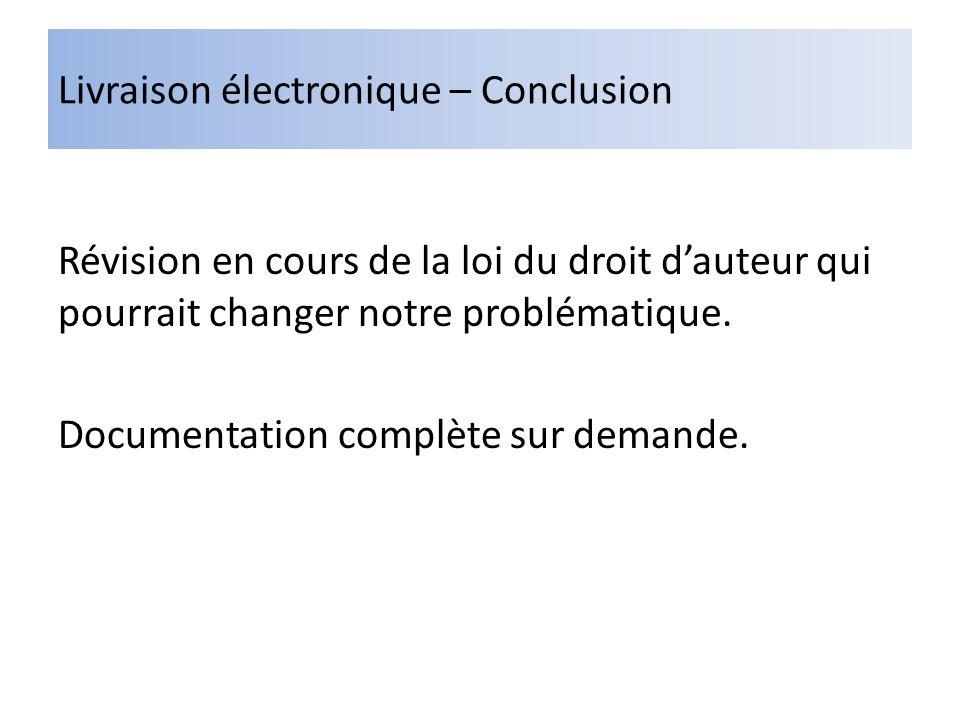 Livraison électronique – Conclusion Révision en cours de la loi du droit dauteur qui pourrait changer notre problématique.